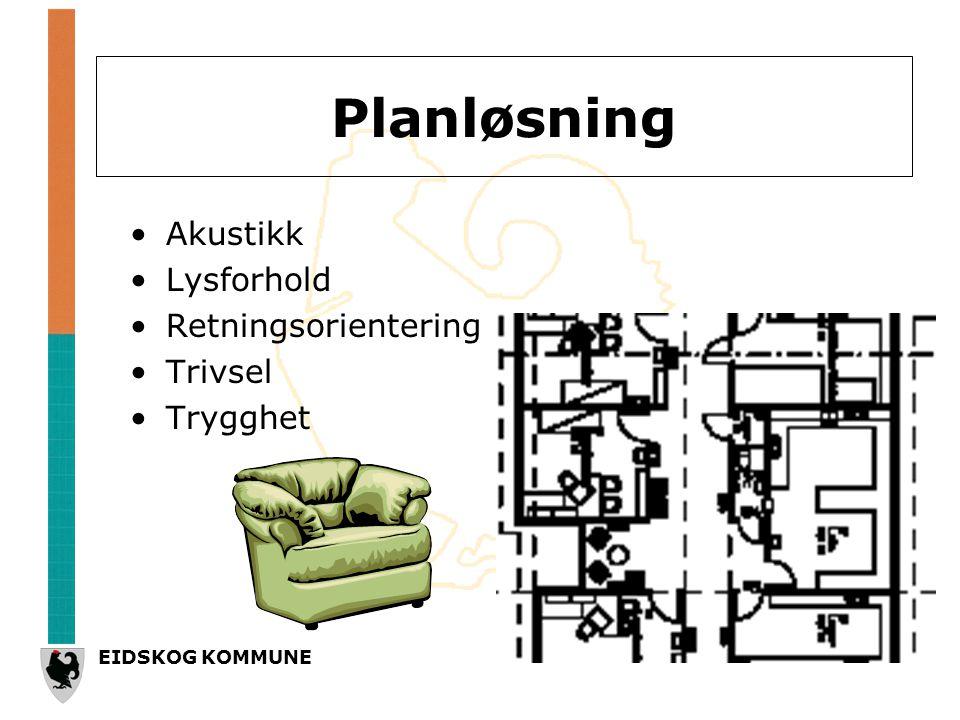 EIDSKOG KOMMUNE Planløsning •Akustikk •Lysforhold •Retningsorientering •Trivsel •Trygghet