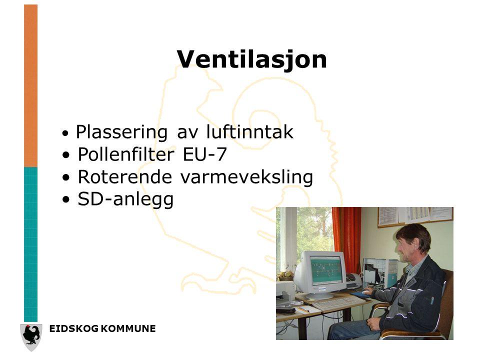 EIDSKOG KOMMUNE Ventilasjon • Plassering av luftinntak • Pollenfilter EU-7 • Roterende varmeveksling • SD-anlegg