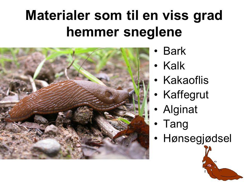 Materialer som til en viss grad hemmer sneglene •Bark •Kalk •Kakaoflis •Kaffegrut •Alginat •Tang •Hønsegjødsel