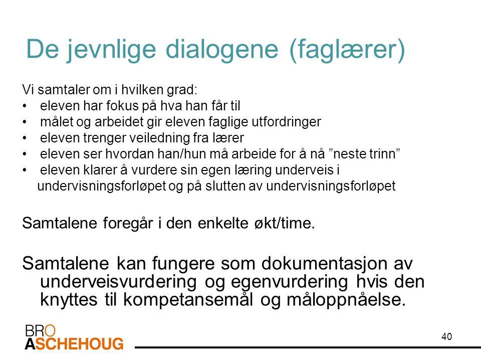 40 De jevnlige dialogene (faglærer) Vi samtaler om i hvilken grad: •eleven har fokus på hva han får til •målet og arbeidet gir eleven faglige utfordri