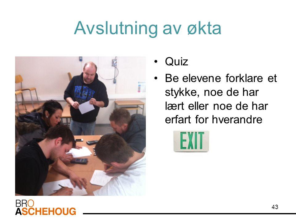 Avslutning av økta •Quiz •Be elevene forklare et stykke, noe de har lært eller noe de har erfart for hverandre 43