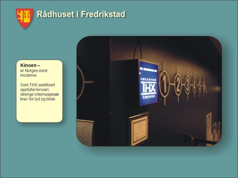 Kinoen – er Norges mest moderne. Som THX-sertifisert oppfyller kinoen strenge internasjonale krav for lyd og bilde.