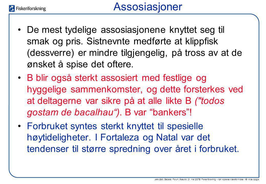 Jens Østli, Bacalao Forum, Ålesund 21. mai 2007© Fiskeriforskning - Kan kopieres/videreformidles når kilde oppgis •De mest tydelige assosiasjonene kny
