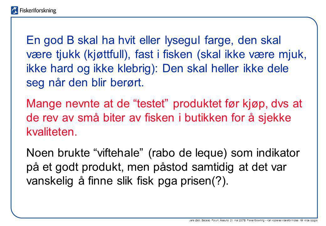 Jens Østli, Bacalao Forum, Ålesund 21. mai 2007© Fiskeriforskning - Kan kopieres/videreformidles når kilde oppgis En god B skal ha hvit eller lysegul