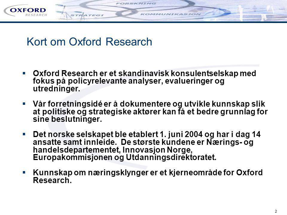 2 Kort om Oxford Research  Oxford Research er et skandinavisk konsulentselskap med fokus på policyrelevante analyser, evalueringer og utredninger. 