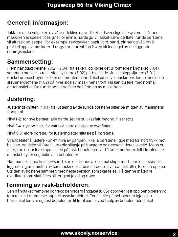 www.skovly.no/service Topsweep 55 fra Viking Cimex 2 Generell informasjon: Takk for at du valgte en av våre effektive og vedlikeholdsvennlige feiesystemer.