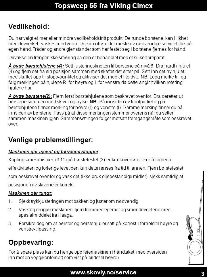 www.skovly.no/service Topsweep 55 fra Viking Cimex 3 Vedlikehold: Du har valgt et mer eller mindre vedlikeholdsfritt produkt! De runde børstene, kan i