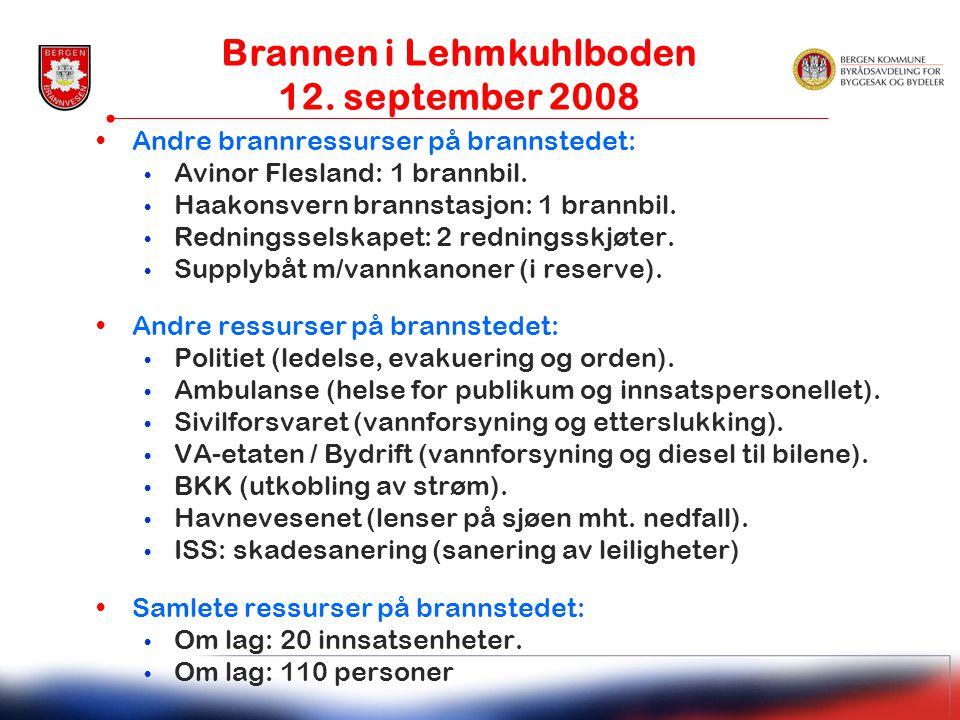 •Andre brannressurser på brannstedet: • Avinor Flesland: 1 brannbil. • Haakonsvern brannstasjon: 1 brannbil. • Redningsselskapet: 2 redningsskjøter. •