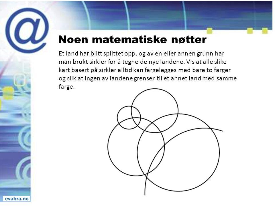 Noen matematiske nøtter Et land har blitt splittet opp, og av en eller annen grunn har man brukt sirkler for å tegne de nye landene. Vis at alle slike