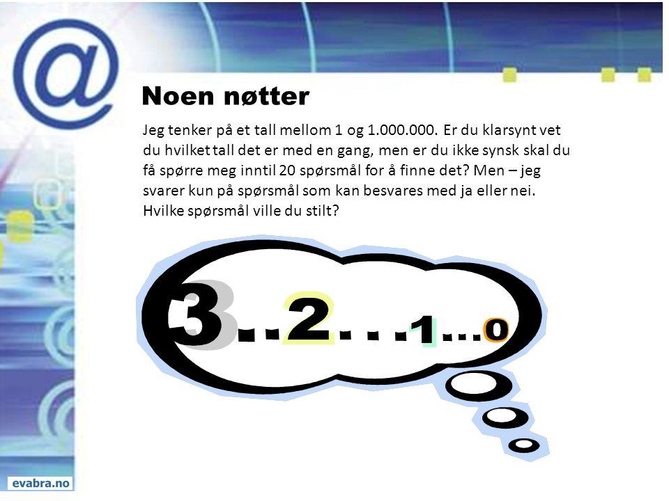 Noen nøtter Jeg tenker på et tall mellom 1 og 1.000.000. Er du klarsynt vet du hvilket tall det er med en gang, men er du ikke synsk skal du få spørre
