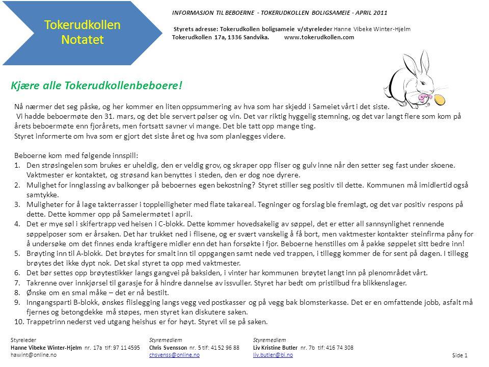 Tokerudkollen Notatet INFORMASJON TIL BEBOERNE - TOKERUDKOLLEN BOLIGSAMEIE - APRIL 2011 Styrets adresse: Tokerudkollen boligsameie v/styreleder Hanne Vibeke Winter-Hjelm Tokerudkollen 17a, 1336 Sandvika.
