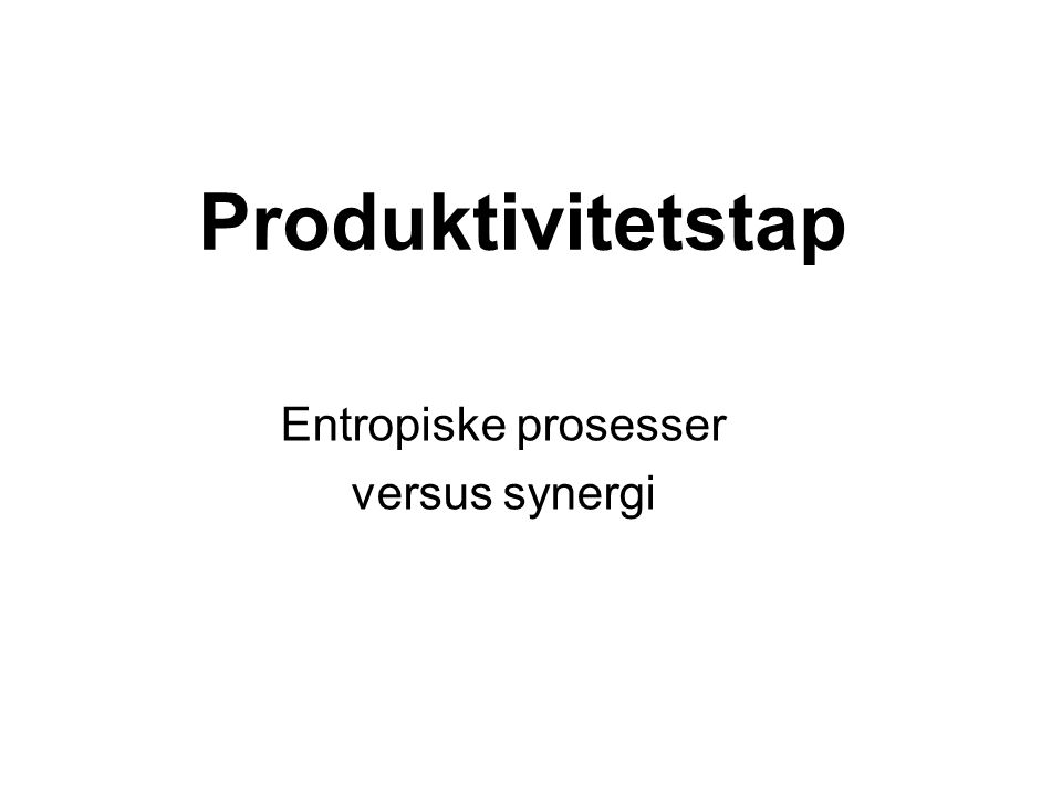 Produktivitetstap Entropiske prosesser versus synergi