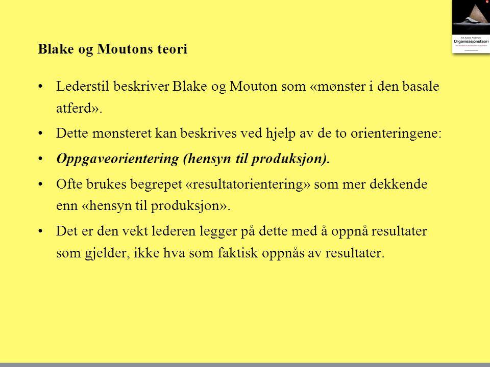 Blake og Moutons teori •Lederstil beskriver Blake og Mouton som «mønster i den basale atferd».