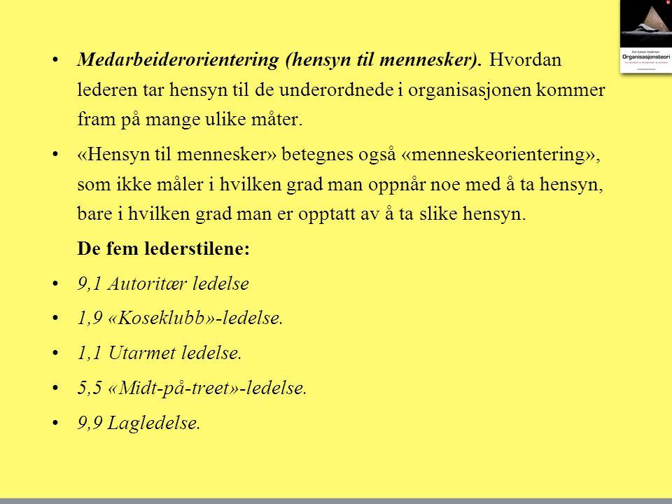 •Medarbeiderorientering (hensyn til mennesker).
