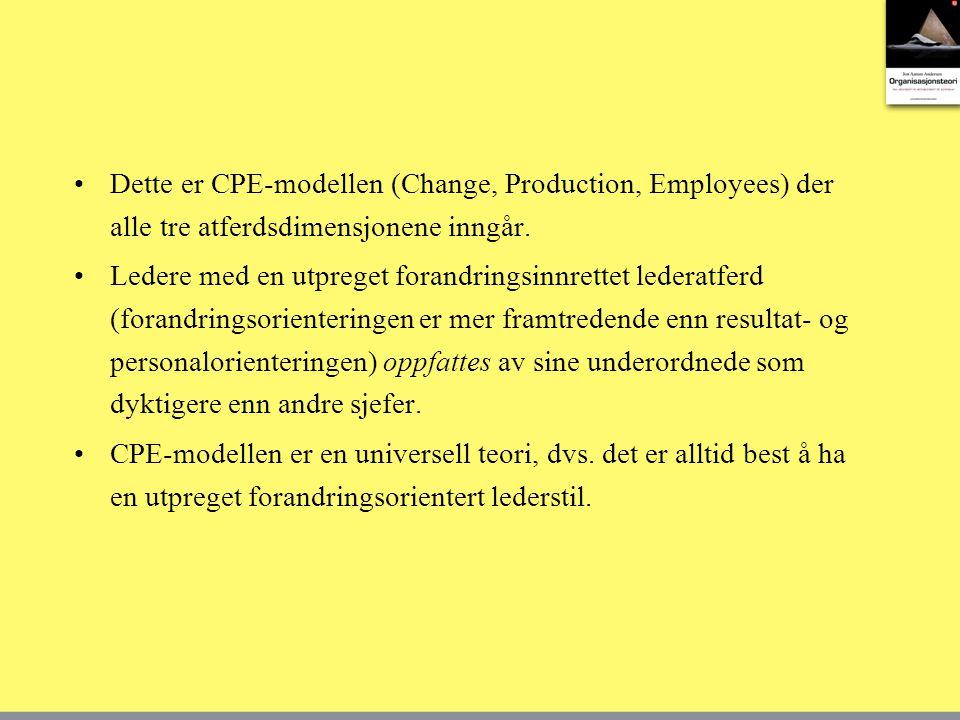 •Dette er CPE-modellen (Change, Production, Employees) der alle tre atferdsdimensjonene inngår.