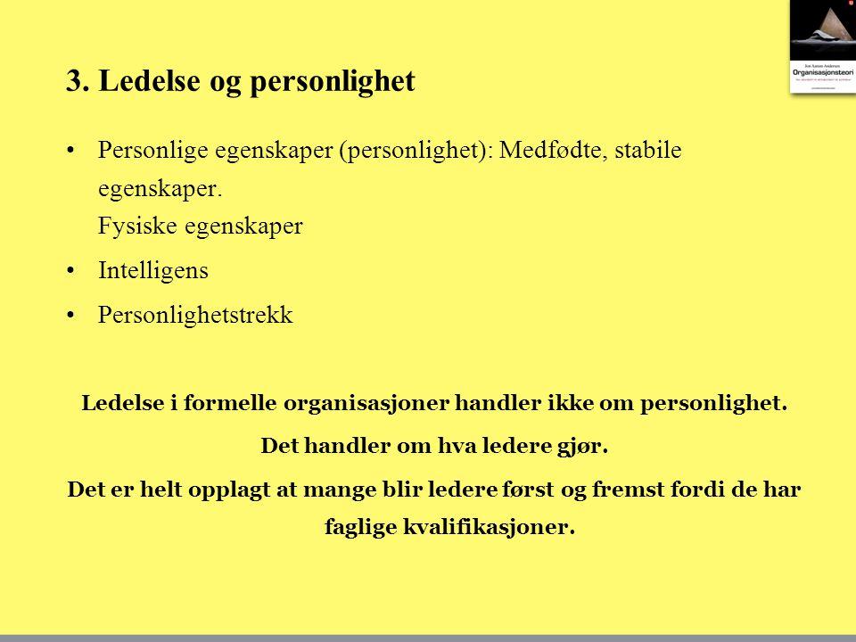 3.Ledelse og personlighet •Personlige egenskaper (personlighet): Medfødte, stabile egenskaper.