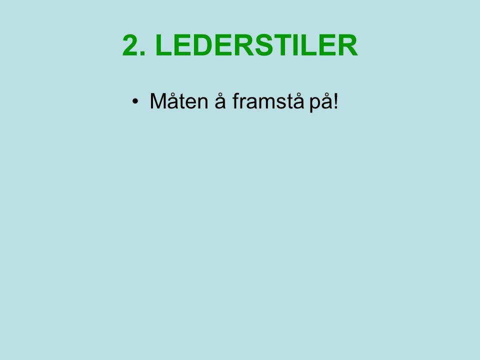 2. LEDERSTILER •Måten å framstå på!