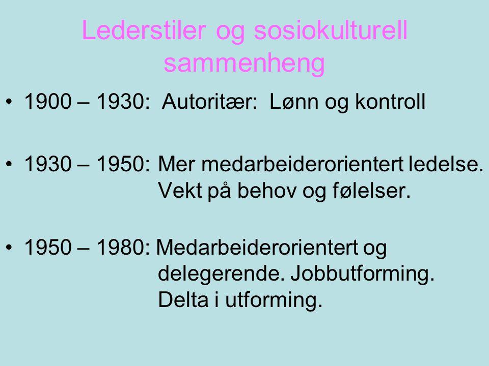 Lederstiler og sosiokulturell sammenheng •1900 – 1930: Autoritær: Lønn og kontroll •1930 – 1950: Mer medarbeiderorientert ledelse. Vekt på behov og fø