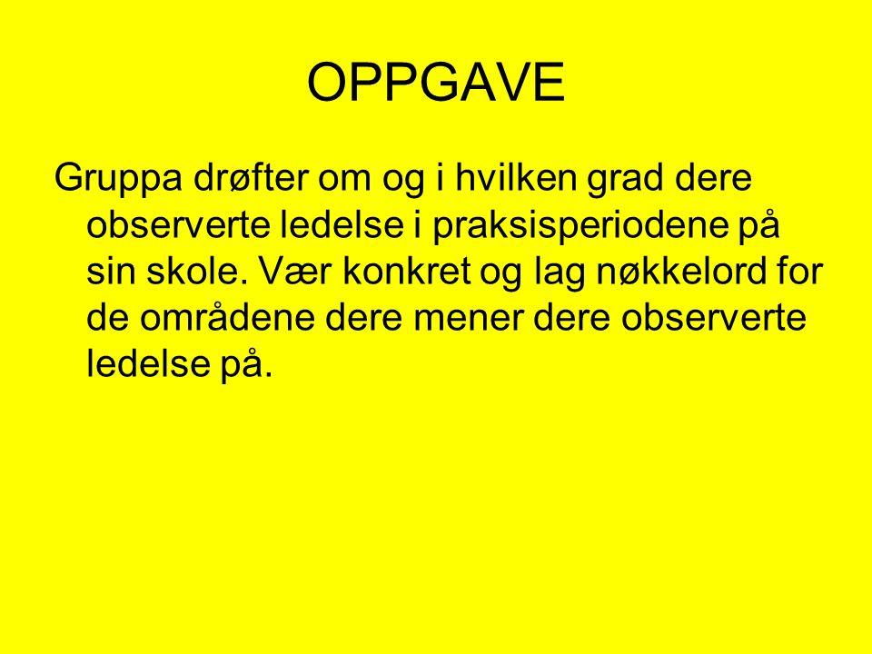OPPGAVE Gruppa drøfter om og i hvilken grad dere observerte ledelse i praksisperiodene på sin skole. Vær konkret og lag nøkkelord for de områdene dere