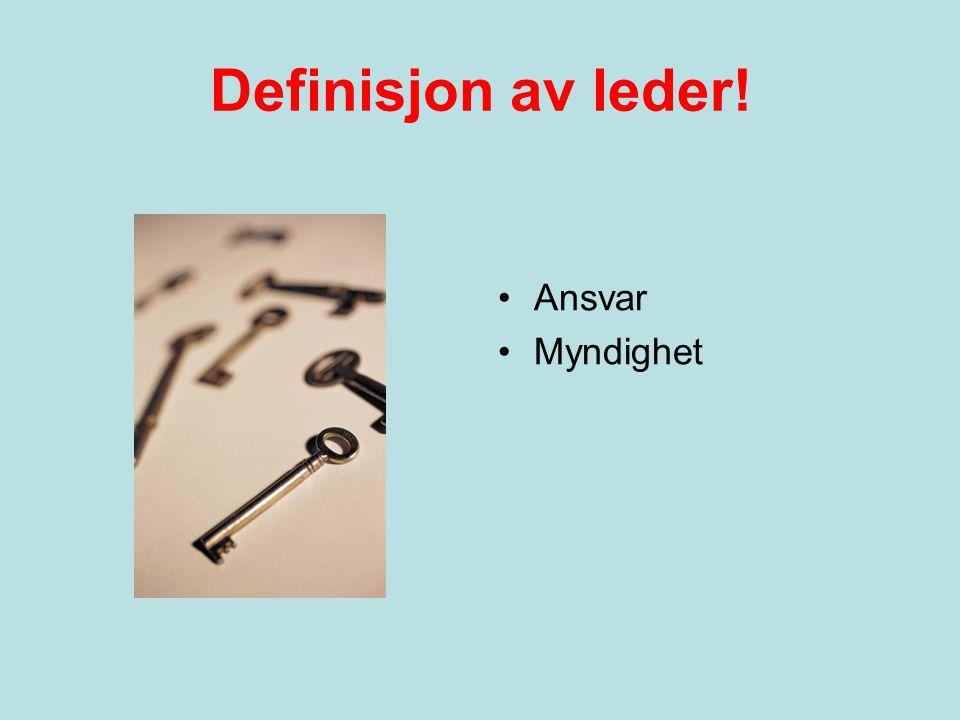 Definisjon av leder! •Ansvar •Myndighet