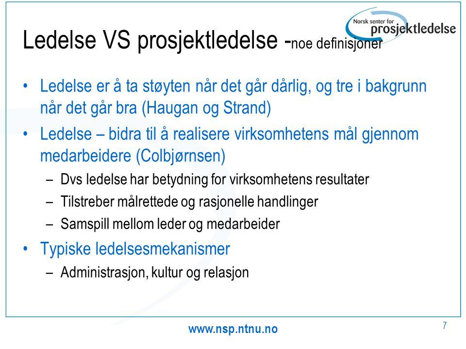 www.nsp.ntnu.no 7 Ledelse VS prosjektledelse - noe definisjoner •Ledelse er å ta støyten når det går dårlig, og tre i bakgrunn når det går bra (Haugan