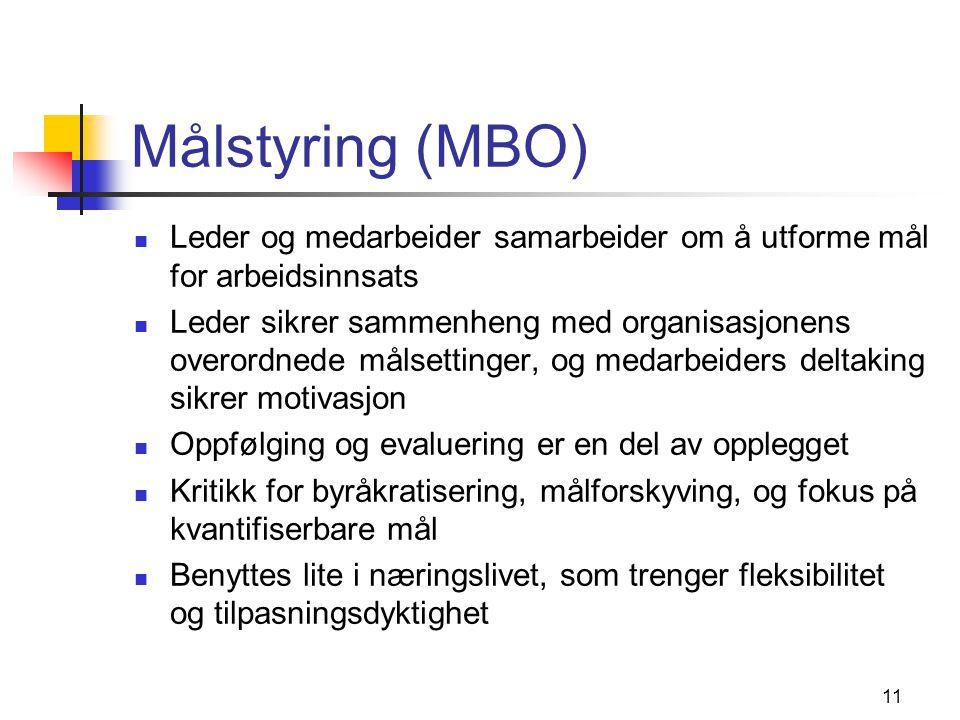 11 Målstyring (MBO)  Leder og medarbeider samarbeider om å utforme mål for arbeidsinnsats  Leder sikrer sammenheng med organisasjonens overordnede m