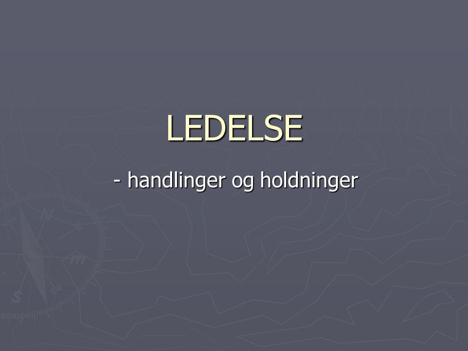 LEDELSE - handlinger og holdninger