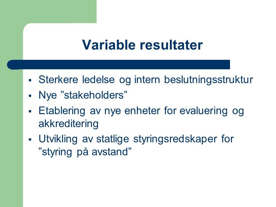 Variable resultater  Sterkere ledelse og intern beslutningsstruktur  Nye stakeholders  Etablering av nye enheter for evaluering og akkreditering  Utvikling av statlige styringsredskaper for styring på avstand