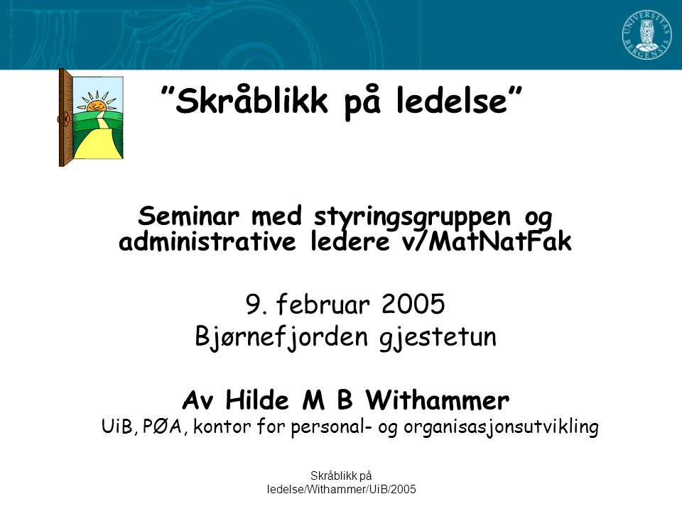 Skråblikk på ledelse/Withammer/UiB/2005 Skråblikk på ledelse Seminar med styringsgruppen og administrative ledere v/MatNatFak 9.