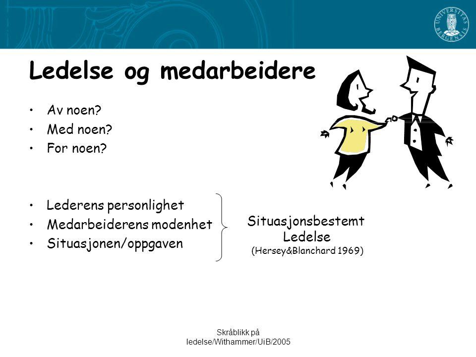 Skråblikk på ledelse/Withammer/UiB/2005 Ledelse og medarbeidere •Av noen.