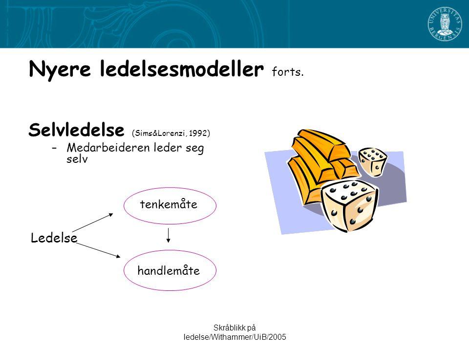 Skråblikk på ledelse/Withammer/UiB/2005 Nyere ledelsesmodeller forts. Selvledelse (Sims&Lorenzi, 1992) –Medarbeideren leder seg selv Ledelse tenkemåte