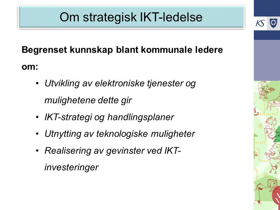 Om strategisk IKT-ledelse Begrenset kunnskap blant kommunale ledere om: •Utvikling av elektroniske tjenester og mulighetene dette gir •IKT-strategi og