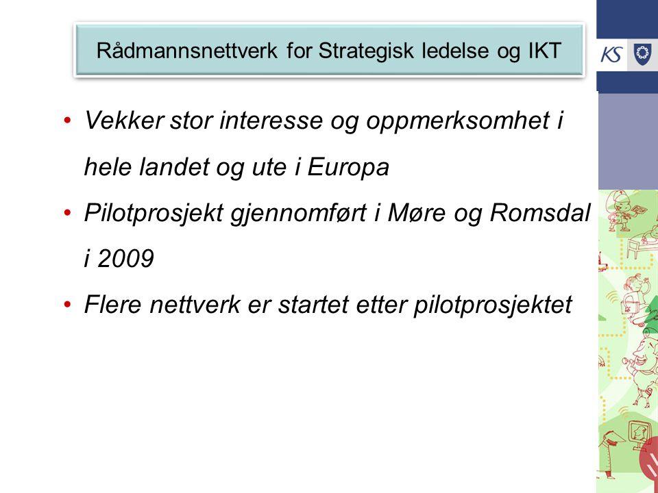 Rådmannsnettverk for Strategisk ledelse og IKT •Vekker stor interesse og oppmerksomhet i hele landet og ute i Europa •Pilotprosjekt gjennomført i Møre