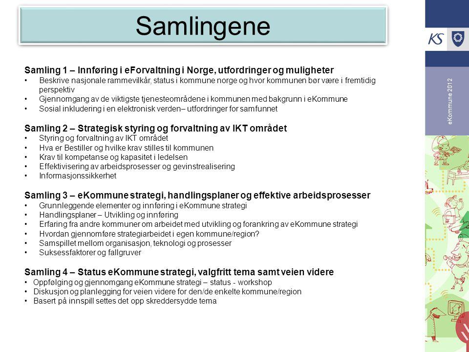 eKommune 2012 Samlingene Samling 1 – Innføring i eForvaltning i Norge, utfordringer og muligheter •Beskrive nasjonale rammevilkår, status i kommune no