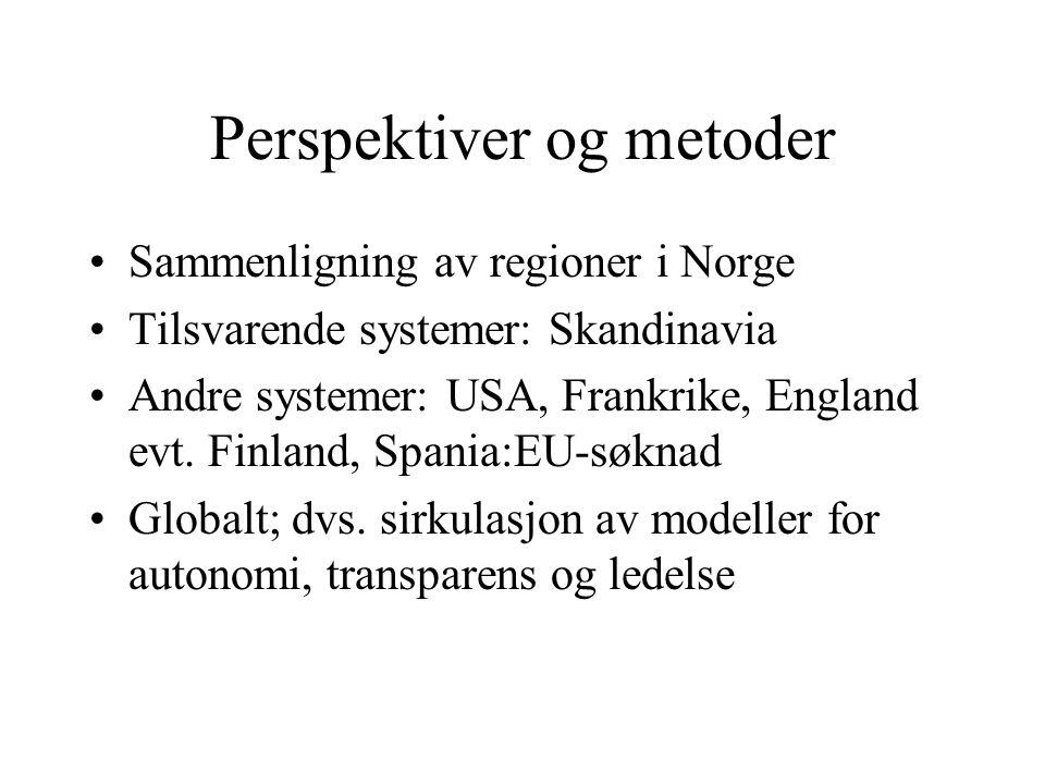 Perspektiver og metoder •Sammenligning av regioner i Norge •Tilsvarende systemer: Skandinavia •Andre systemer: USA, Frankrike, England evt.
