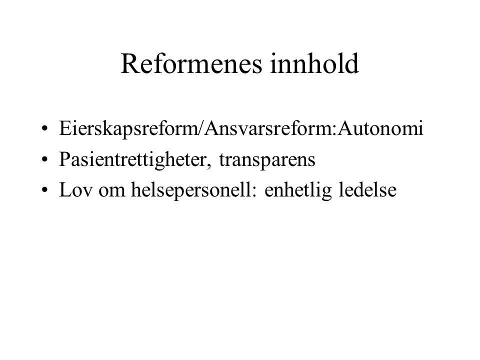 Reformenes innhold •Eierskapsreform/Ansvarsreform:Autonomi •Pasientrettigheter, transparens •Lov om helsepersonell: enhetlig ledelse
