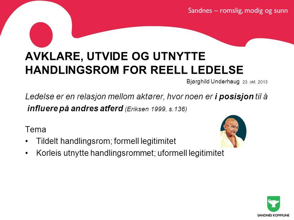 AVKLARE, UTVIDE OG UTNYTTE HANDLINGSROM FOR REELL LEDELSE Bjørghild Underhaug 23. okt. 2013 Ledelse er en relasjon mellom aktører, hvor noen er i posi