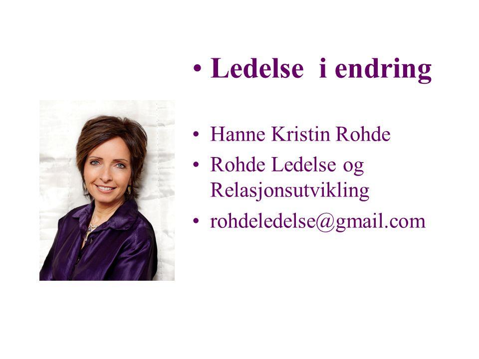 •Ledelse i endring •Hanne Kristin Rohde •Rohde Ledelse og Relasjonsutvikling •rohdeledelse@gmail.com
