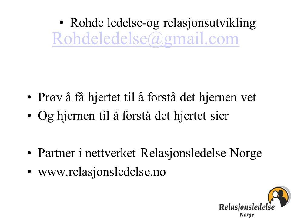 Rohdeledelse@gmail.com •Prøv å få hjertet til å forstå det hjernen vet •Rohde ledelse-og relasjonsutvikling •Prøv å få hjertet til å forstå det hjerne