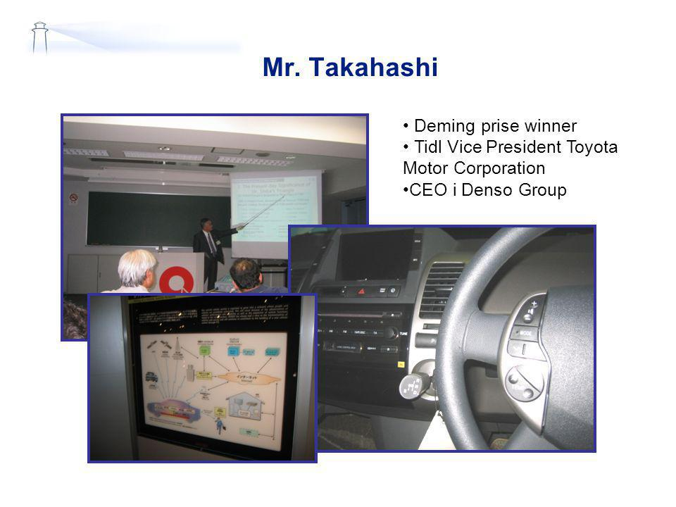 Mr. Takahashi • Deming prise winner • Tidl Vice President Toyota Motor Corporation •CEO i Denso Group