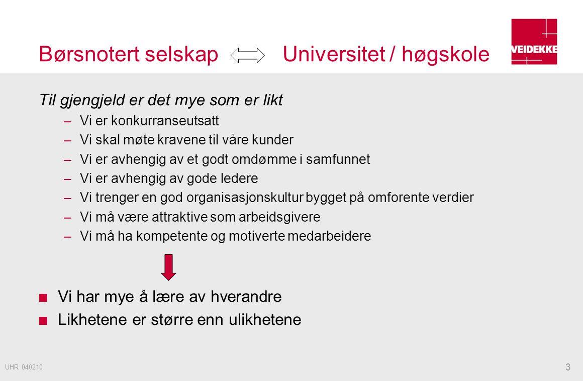 Børsnotert selskap Universitet / høgskole 3 UHR 040210 Til gjengjeld er det mye som er likt –Vi er konkurranseutsatt –Vi skal møte kravene til våre ku