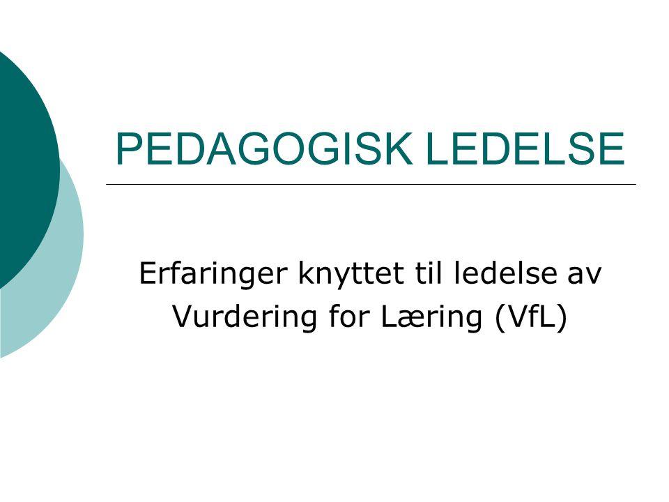 PEDAGOGISK LEDELSE Erfaringer knyttet til ledelse av Vurdering for Læring (VfL)