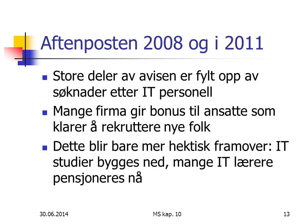 30.06.2014 MS kap. 1013 Aftenposten 2008 og i 2011  Store deler av avisen er fylt opp av søknader etter IT personell  Mange firma gir bonus til ansa