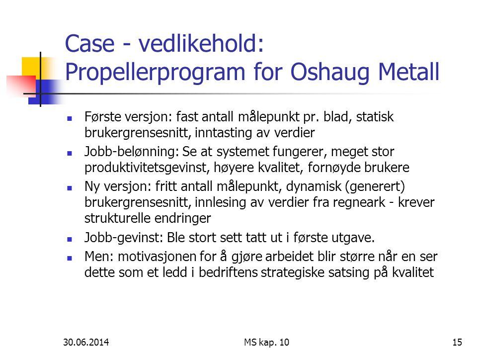 30.06.2014 MS kap. 1015 Case - vedlikehold: Propellerprogram for Oshaug Metall  Første versjon: fast antall målepunkt pr. blad, statisk brukergrenses