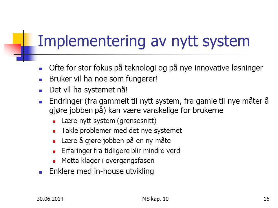 30.06.2014 MS kap. 1016 Implementering av nytt system  Ofte for stor fokus på teknologi og på nye innovative løsninger  Bruker vil ha noe som funger