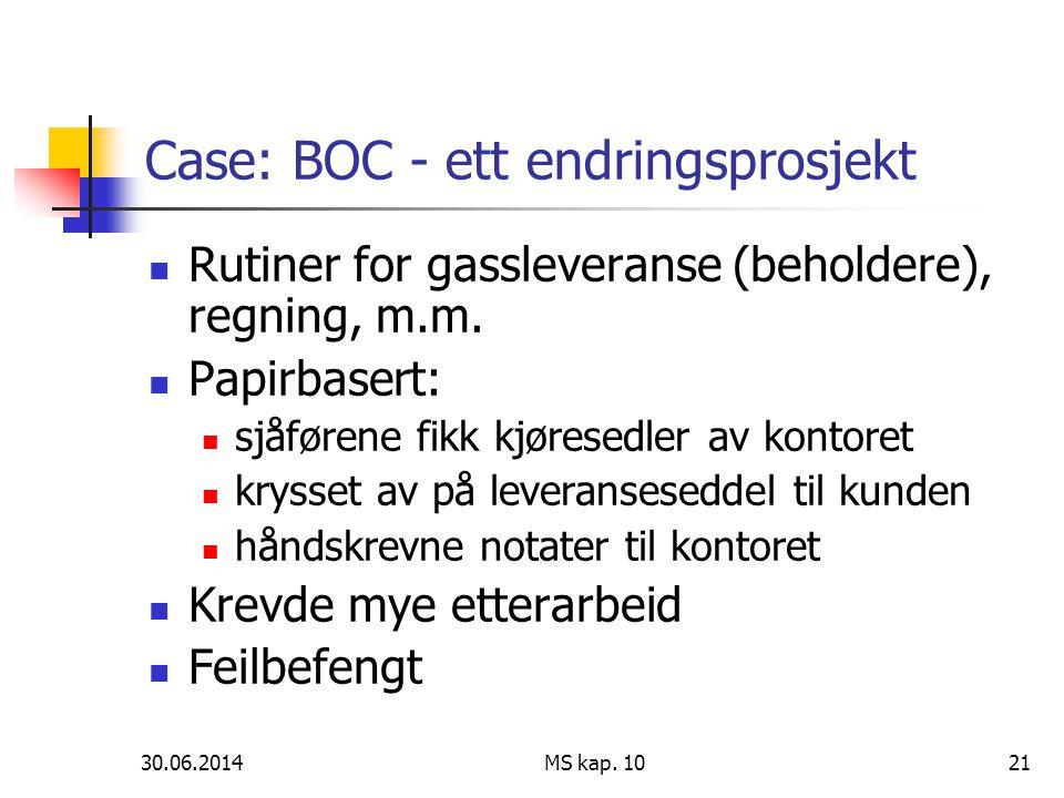 30.06.2014 MS kap. 1021 Case: BOC - ett endringsprosjekt  Rutiner for gassleveranse (beholdere), regning, m.m.  Papirbasert:  sjåførene fikk kjøres