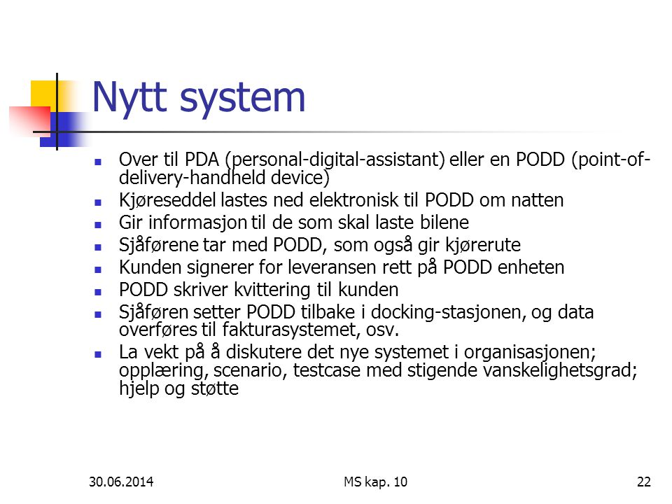 30.06.2014 MS kap. 1022 Nytt system  Over til PDA (personal-digital-assistant) eller en PODD (point-of- delivery-handheld device)  Kjøreseddel laste