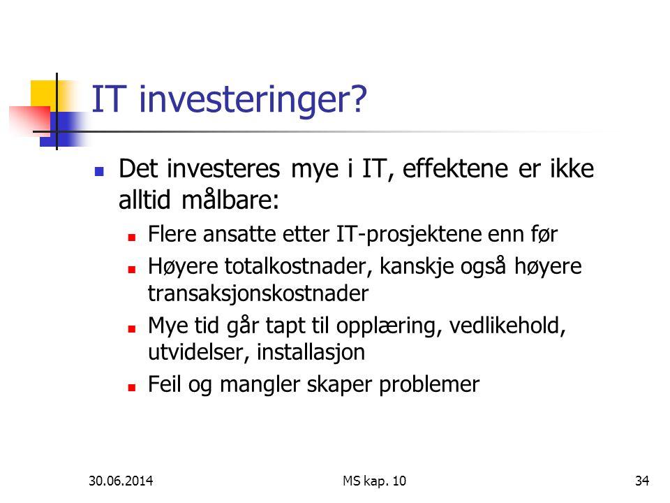 30.06.2014 MS kap. 1034 IT investeringer?  Det investeres mye i IT, effektene er ikke alltid målbare:  Flere ansatte etter IT-prosjektene enn før 