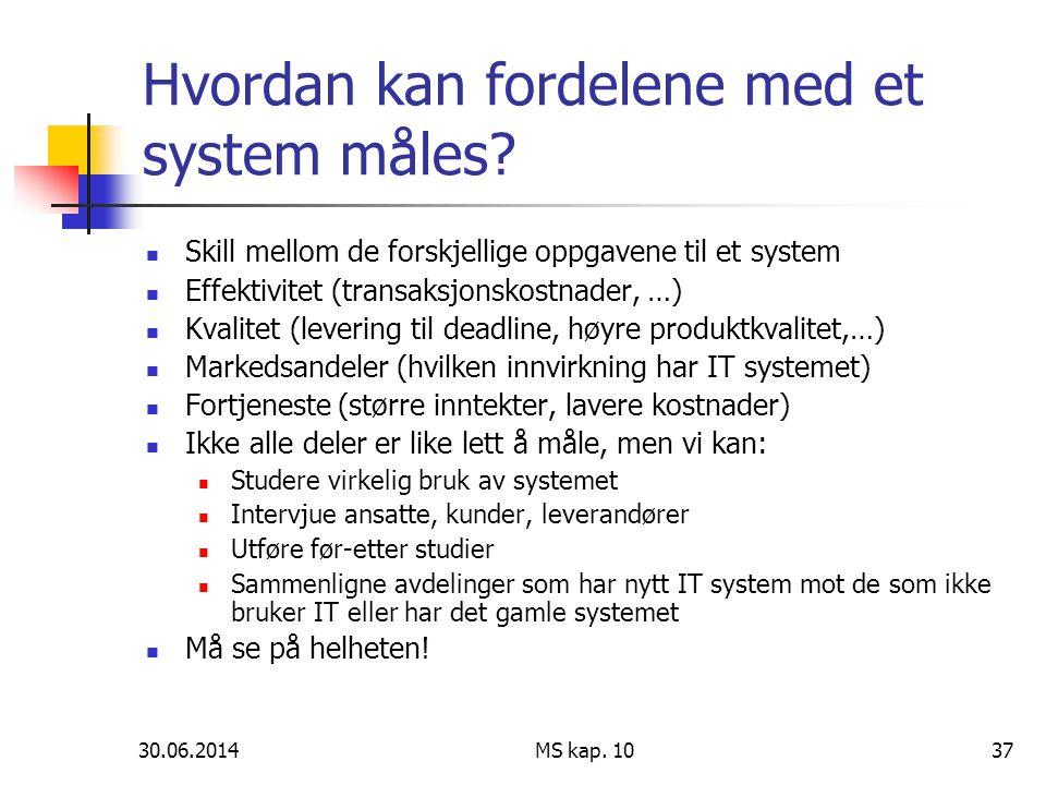 30.06.2014 MS kap. 1037 Hvordan kan fordelene med et system måles?  Skill mellom de forskjellige oppgavene til et system  Effektivitet (transaksjons
