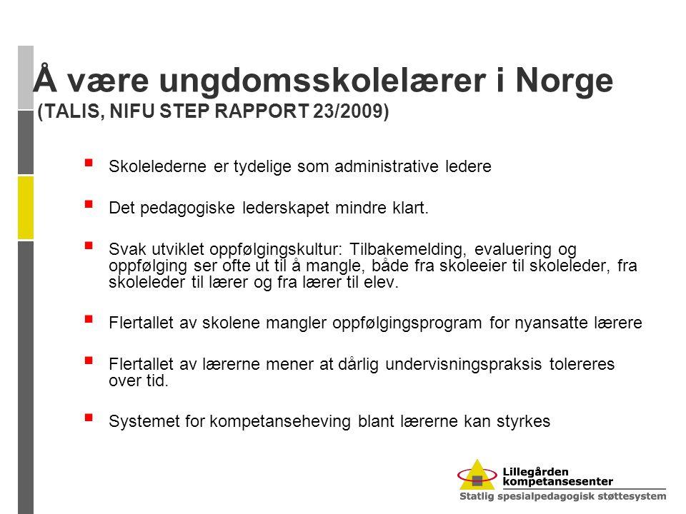 Å være ungdomsskolelærer i Norge (TALIS, NIFU STEP RAPPORT 23/2009)  Skolelederne er tydelige som administrative ledere  Det pedagogiske lederskapet